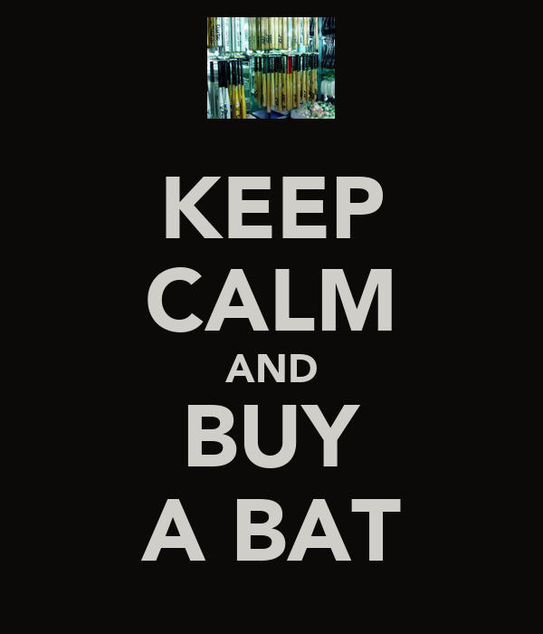 KEEP CALM AND BUY A BAT