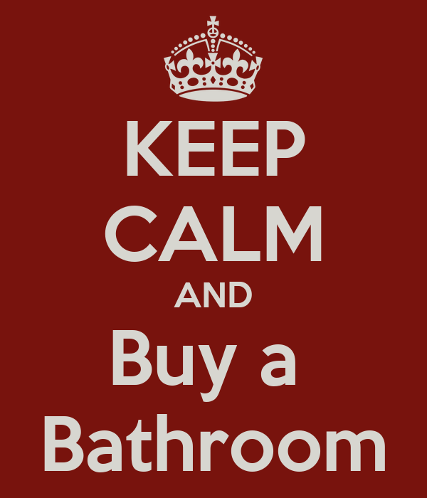 KEEP CALM AND Buy a  Bathroom