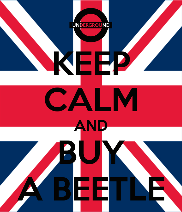 KEEP CALM AND BUY A BEETLE
