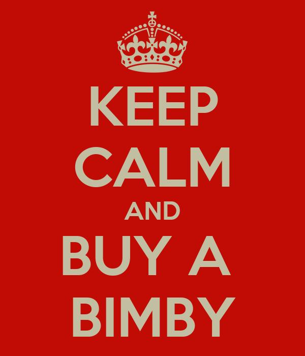 KEEP CALM AND BUY A  BIMBY