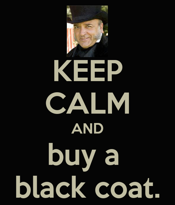 KEEP CALM AND buy a  black coat.