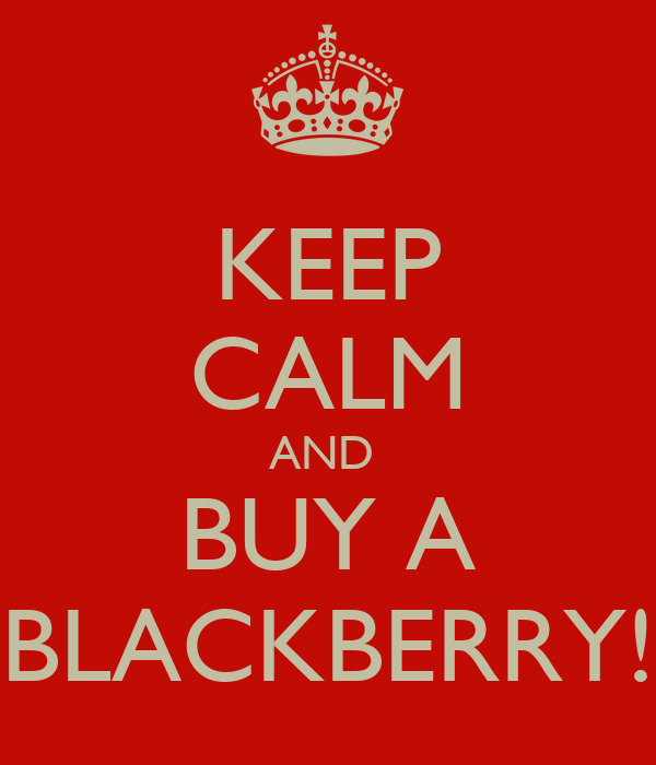 KEEP CALM AND  BUY A BLACKBERRY!