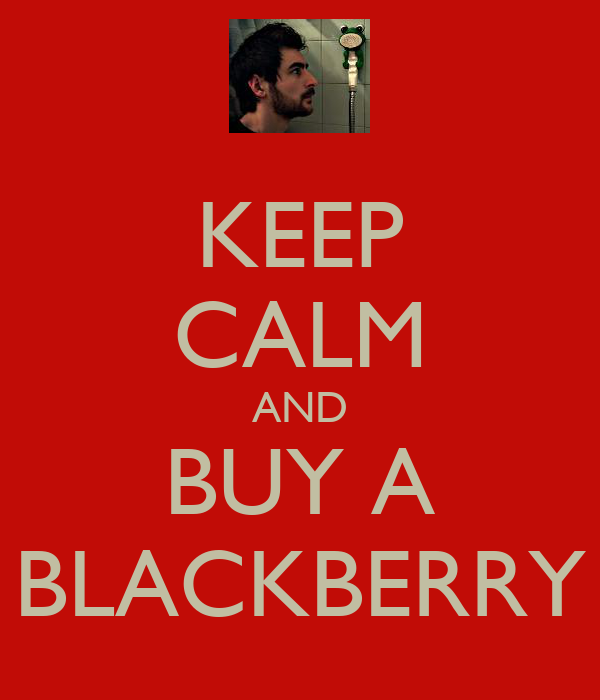 KEEP CALM AND BUY A BLACKBERRY