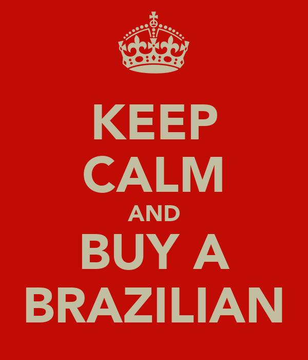 KEEP CALM AND BUY A BRAZILIAN