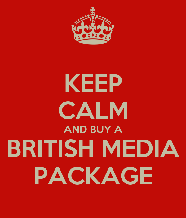 KEEP CALM AND BUY A BRITISH MEDIA PACKAGE