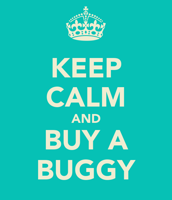 KEEP CALM AND BUY A BUGGY