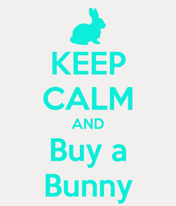 KEEP CALM AND Buy a Bunny