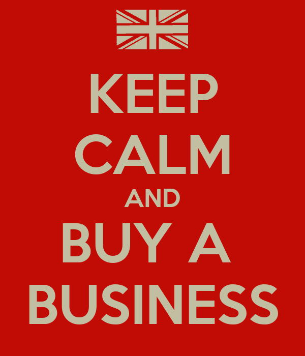 KEEP CALM AND BUY A  BUSINESS