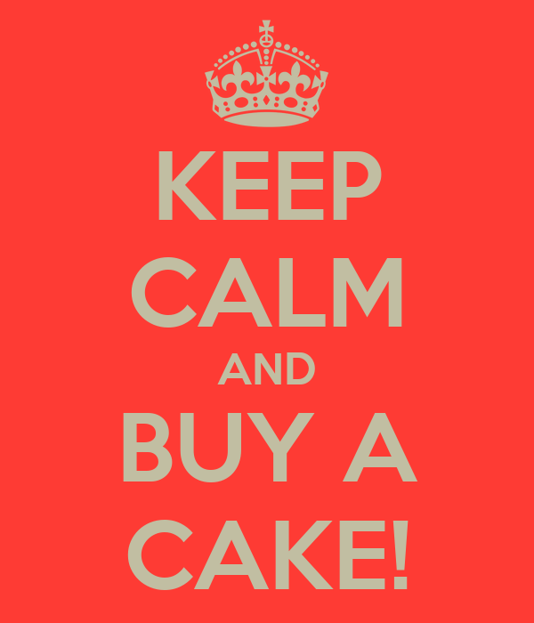 KEEP CALM AND BUY A CAKE!