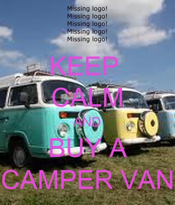 KEEP  CALM AND BUY A CAMPER VAN