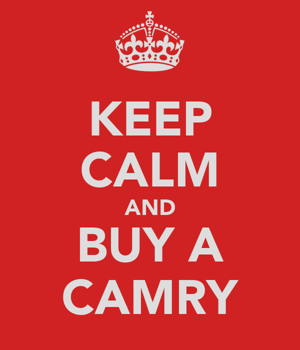 KEEP CALM AND BUY A CAMRY