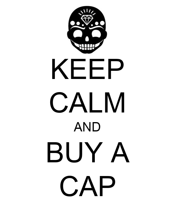 KEEP CALM AND BUY A CAP