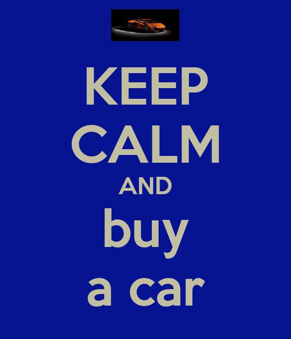 KEEP CALM AND buy a car