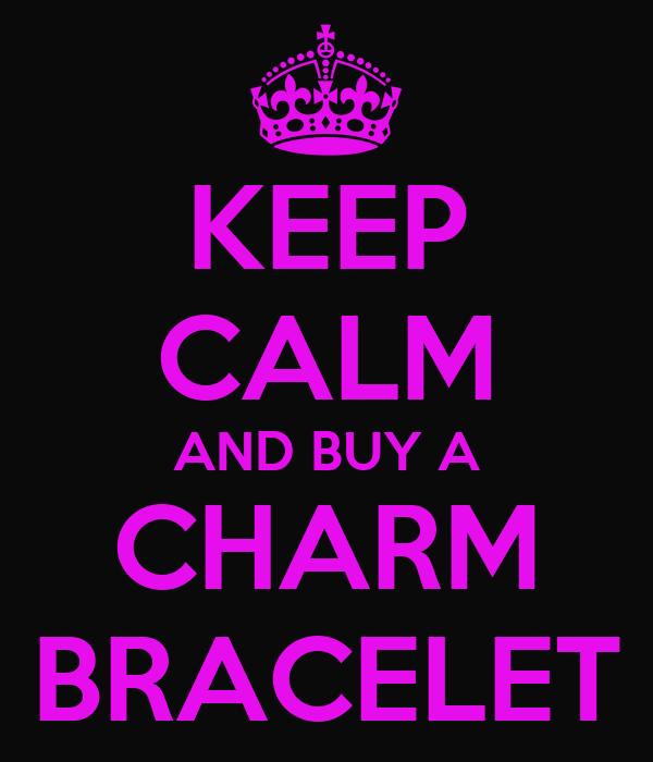 KEEP CALM AND BUY A CHARM BRACELET
