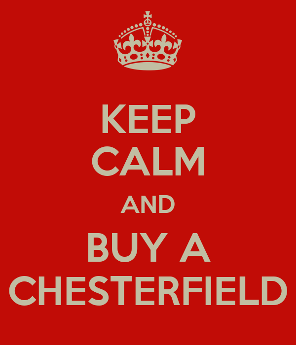 KEEP CALM AND BUY A CHESTERFIELD