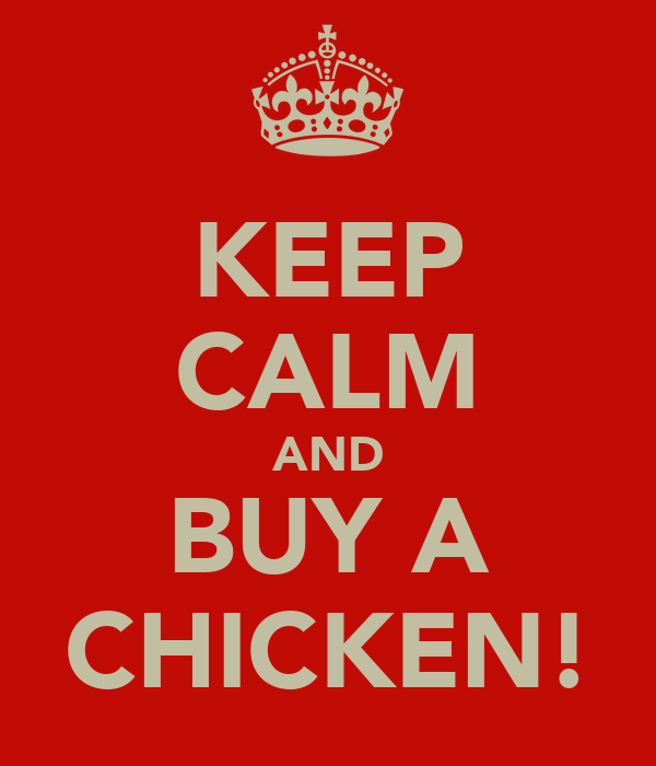 KEEP CALM AND BUY A CHICKEN!