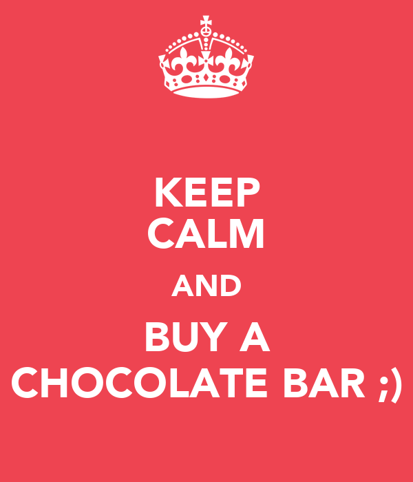 KEEP CALM AND BUY A CHOCOLATE BAR ;)