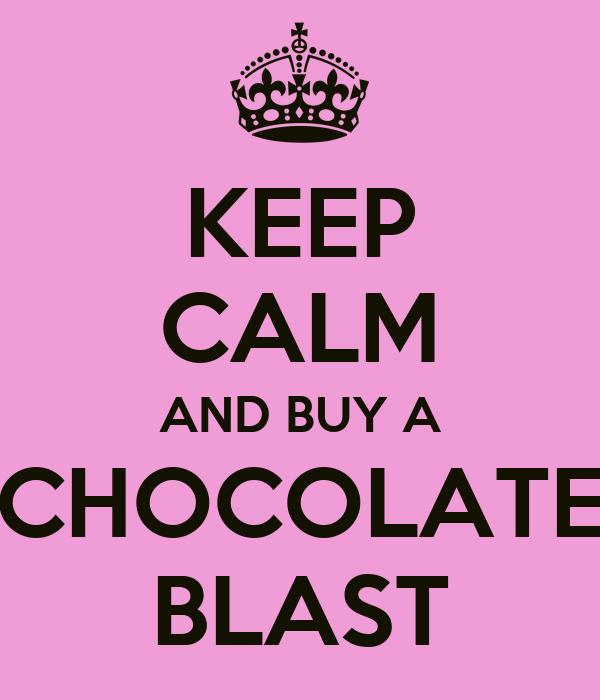 KEEP CALM AND BUY A CHOCOLATE BLAST