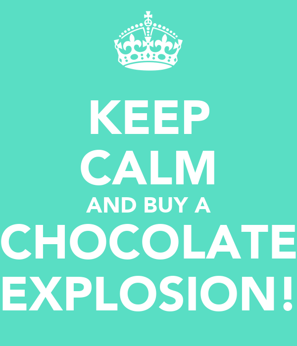 KEEP CALM AND BUY A CHOCOLATE EXPLOSION!