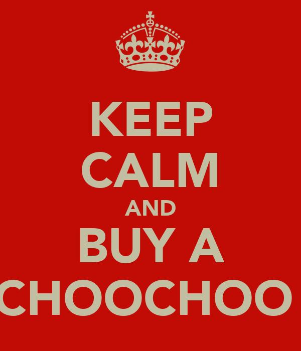 KEEP CALM AND BUY A CHOOCHOO