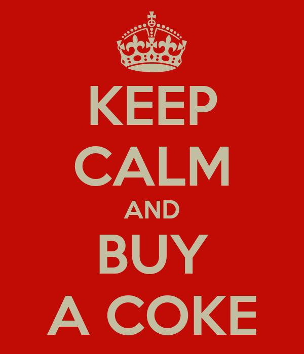 KEEP CALM AND BUY A COKE