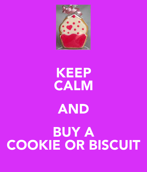 KEEP CALM AND BUY A COOKIE OR BISCUIT