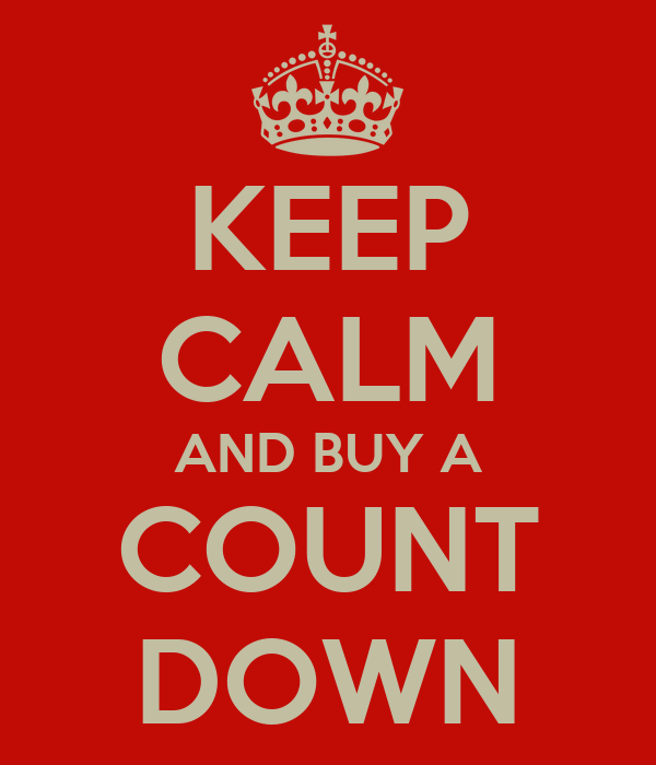 KEEP CALM AND BUY A COUNT DOWN