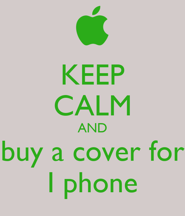 KEEP CALM AND buy a cover for I phone