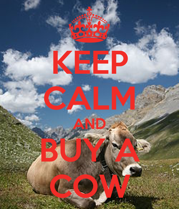 KEEP CALM AND BUY A COW