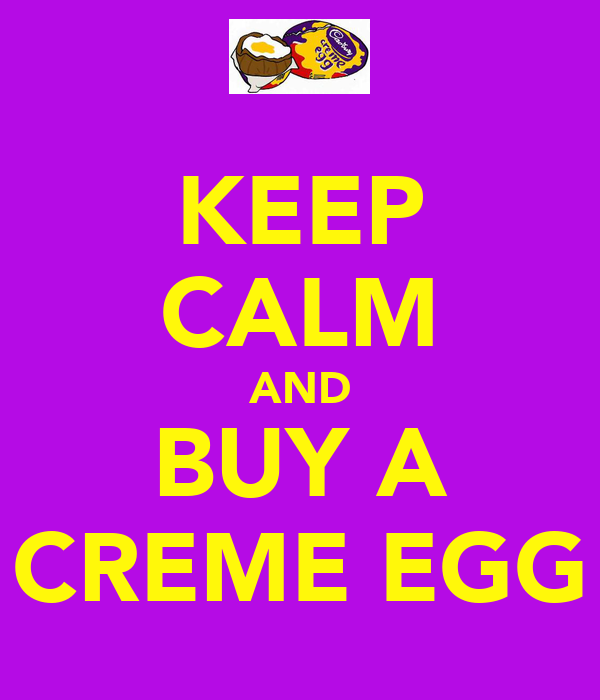 KEEP CALM AND BUY A CREME EGG