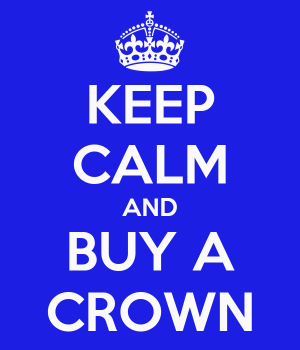 KEEP CALM AND BUY A CROWN