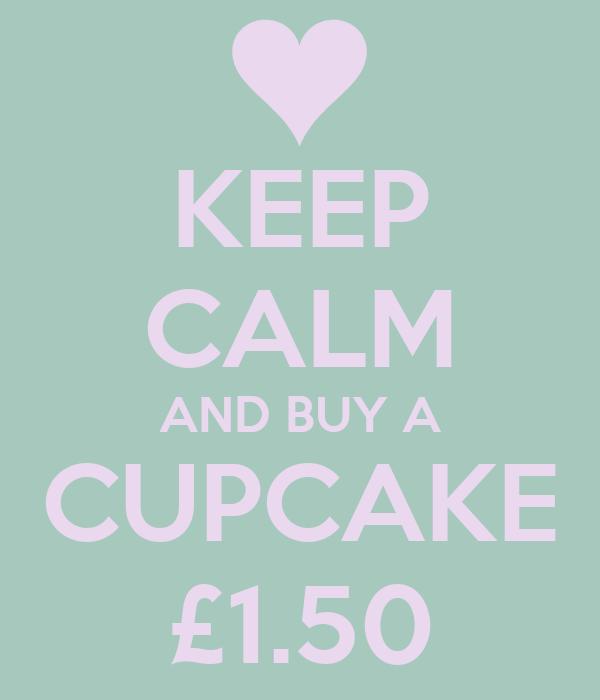 KEEP CALM AND BUY A CUPCAKE £1.50