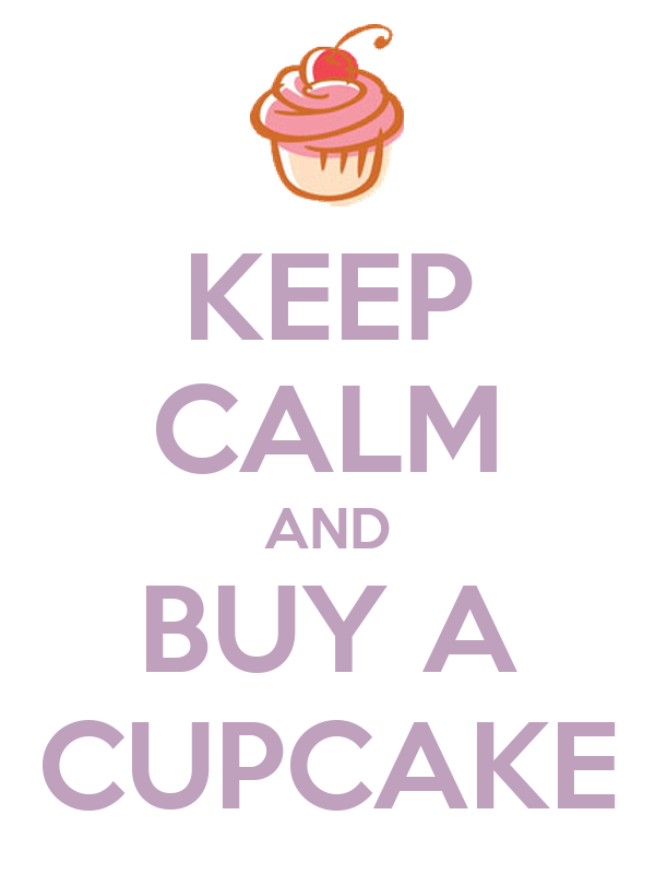 KEEP CALM AND BUY A CUPCAKE