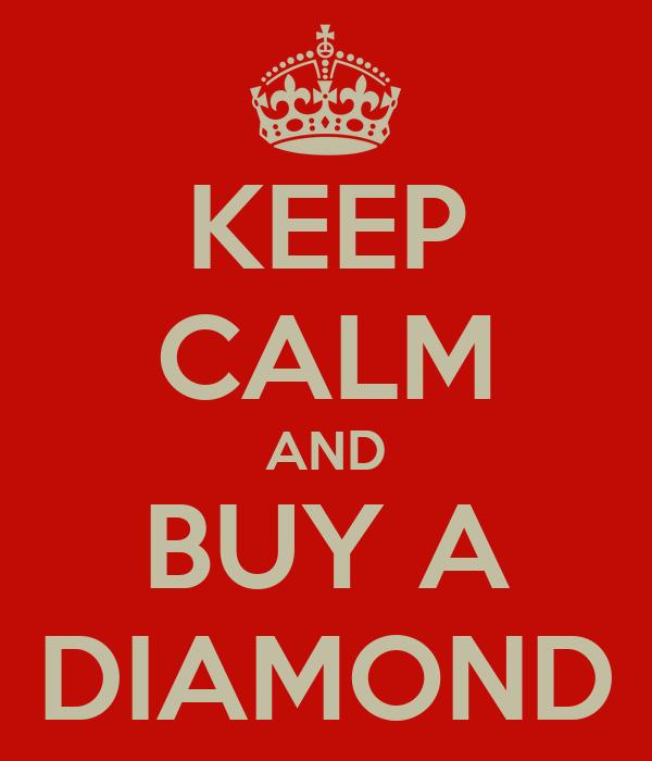 KEEP CALM AND BUY A DIAMOND