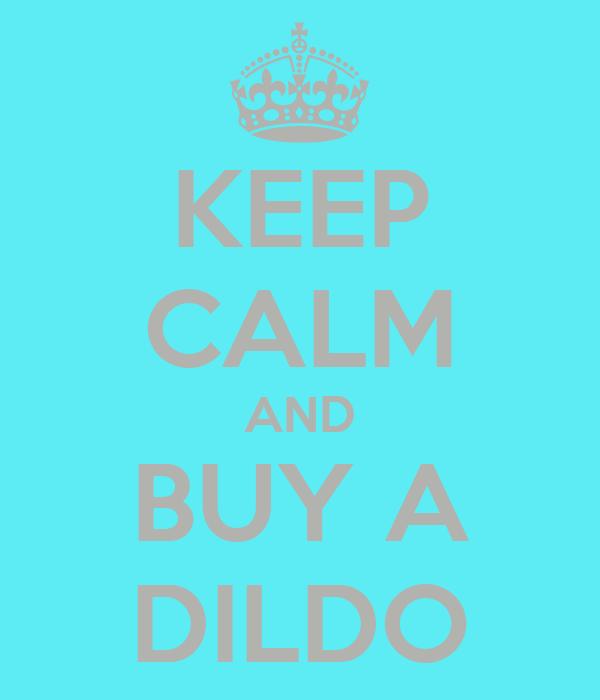 KEEP CALM AND BUY A DILDO