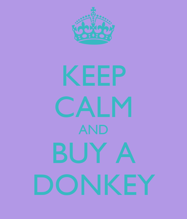 KEEP CALM AND BUY A DONKEY