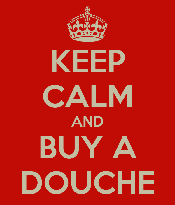 KEEP CALM AND BUY A DOUCHE