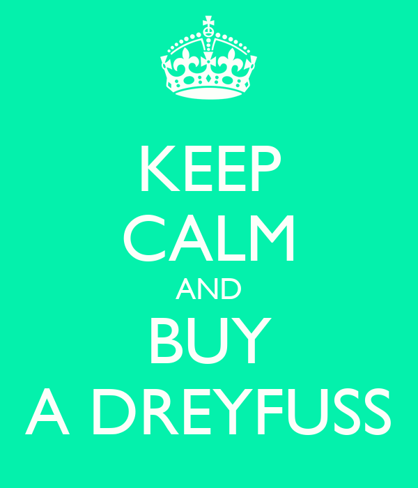 KEEP CALM AND BUY A DREYFUSS