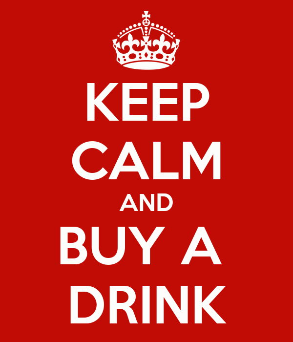 KEEP CALM AND BUY A  DRINK