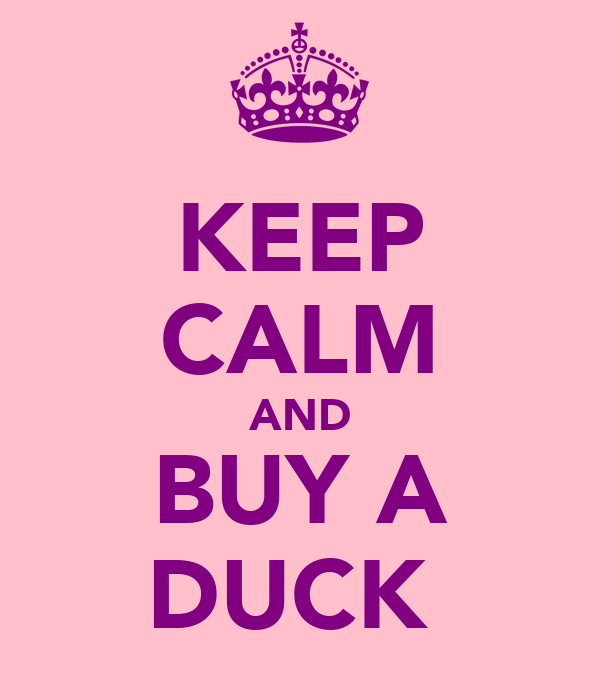 KEEP CALM AND BUY A DUCK