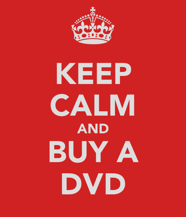 KEEP CALM AND BUY A DVD