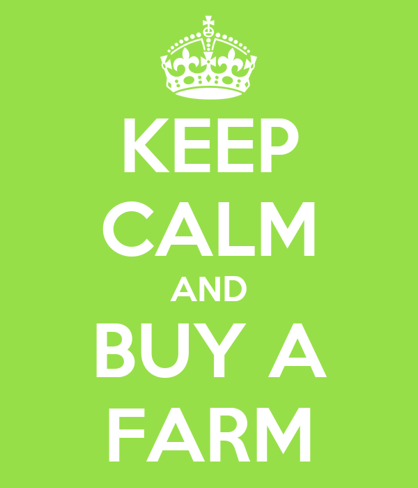 KEEP CALM AND BUY A FARM