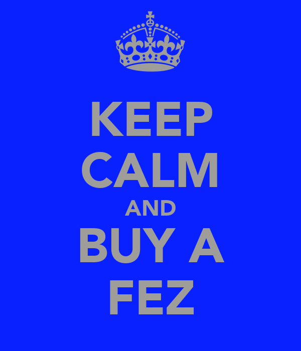KEEP CALM AND BUY A FEZ