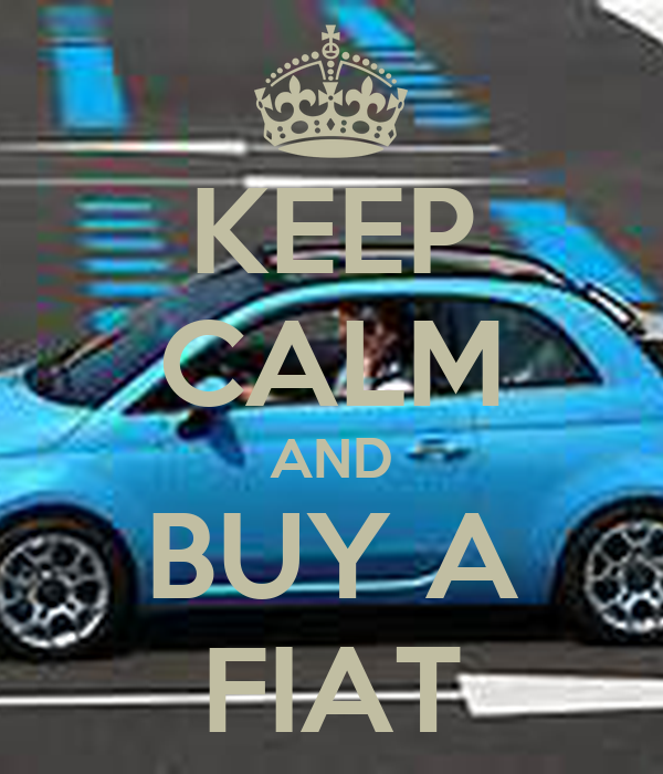 KEEP CALM AND BUY A FIAT