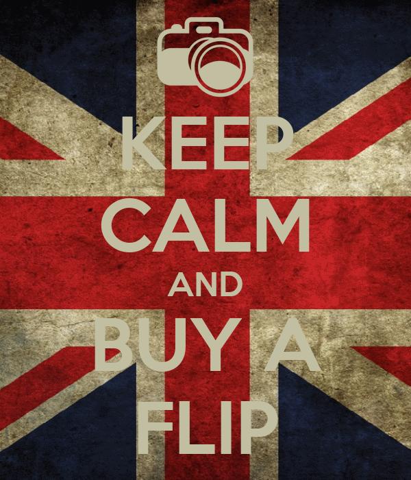 KEEP CALM AND BUY A FLIP