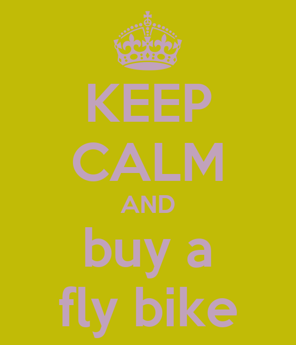 KEEP CALM AND buy a fly bike