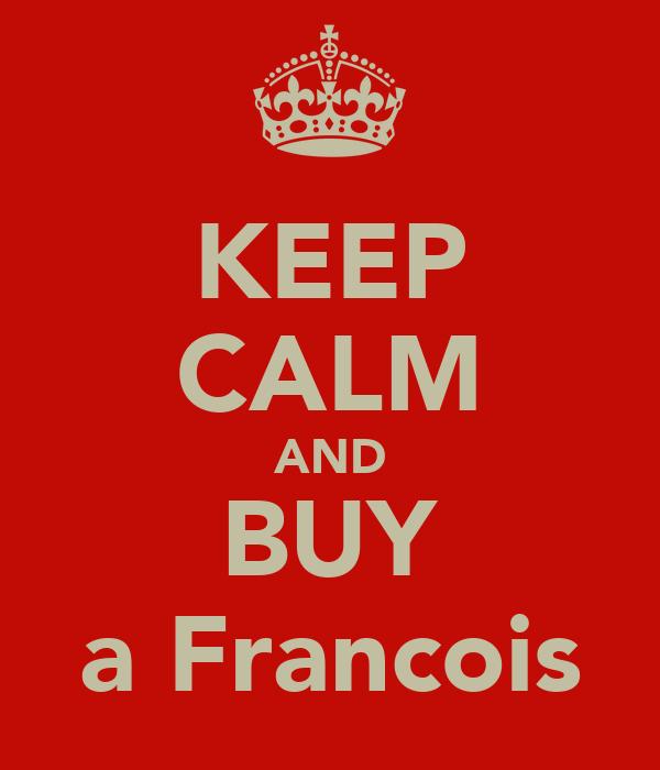 KEEP CALM AND BUY a Francois