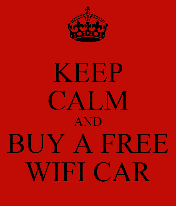 KEEP CALM AND BUY A FREE WIFI CAR