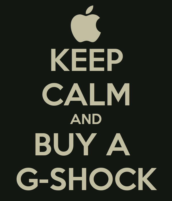KEEP CALM AND BUY A  G-SHOCK