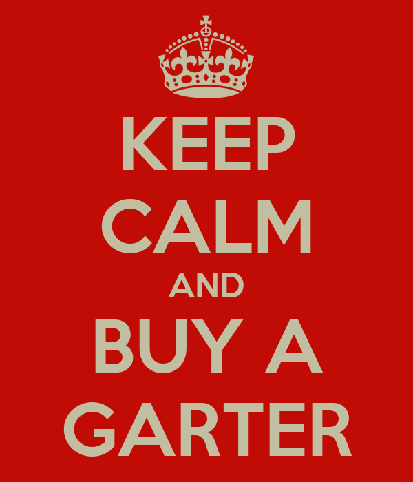 KEEP CALM AND BUY A GARTER